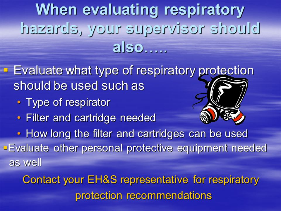 When evaluating respiratory hazards, your supervisor should also…..