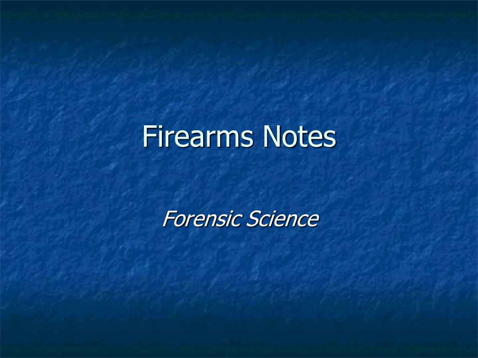 Firearms Notes Forensic Science