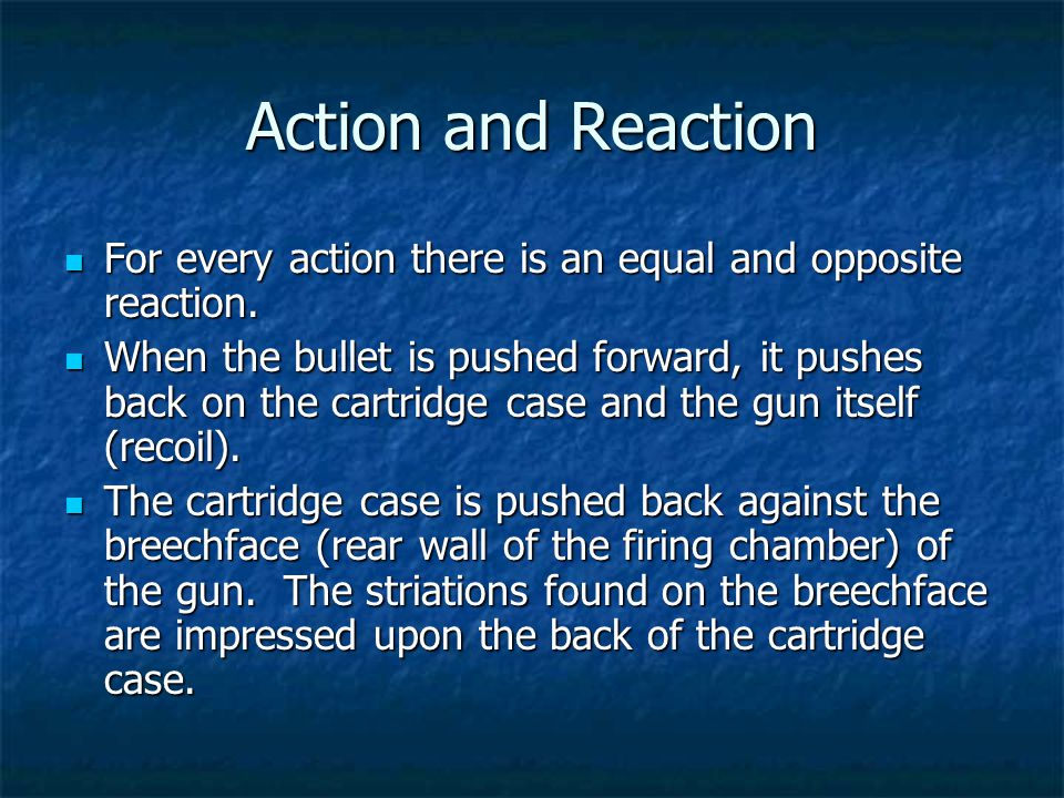 Action and Reaction For every action there is an equal and opposite reaction.