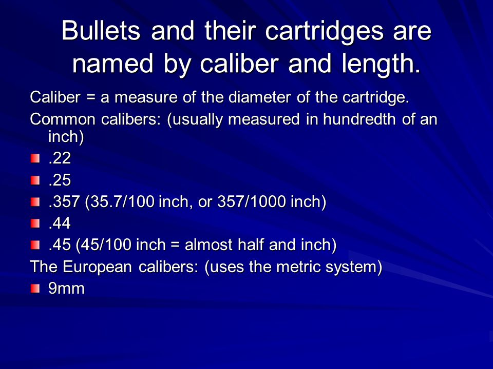 Bullets and their cartridges are named by caliber and length.