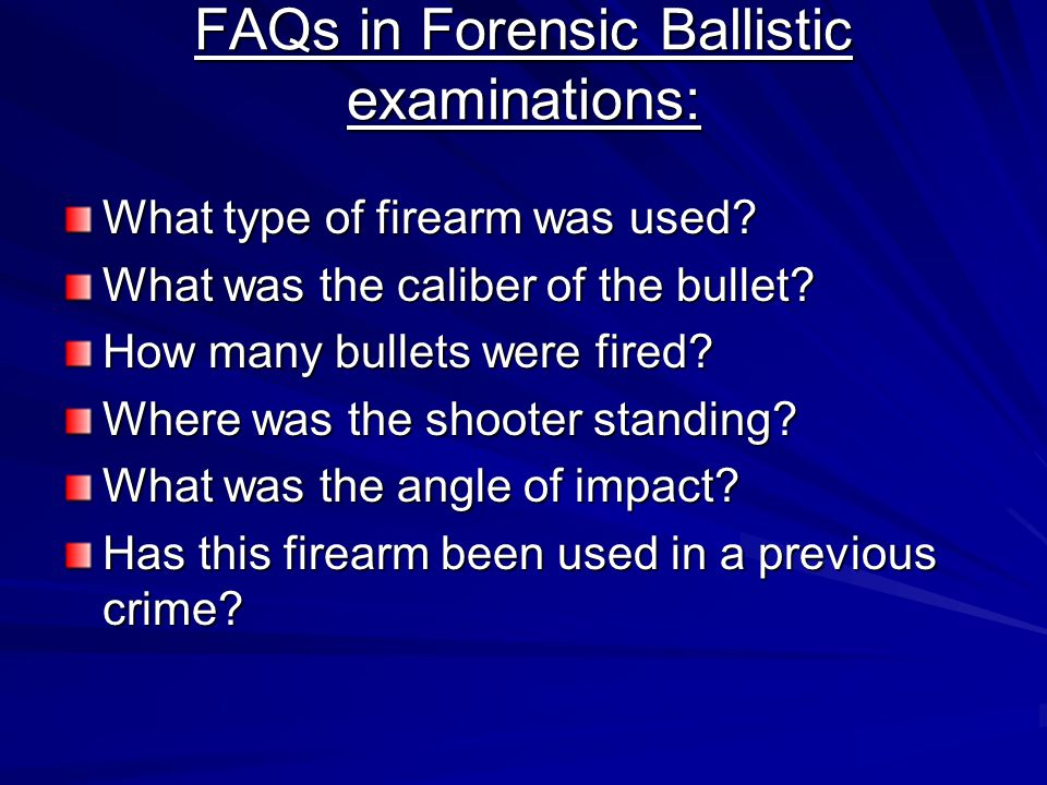 FAQs in Forensic Ballistic examinations: