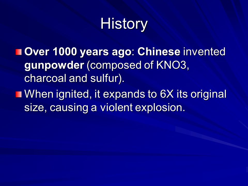History Over 1000 years ago: Chinese invented gunpowder (composed of KNO3, charcoal and sulfur).