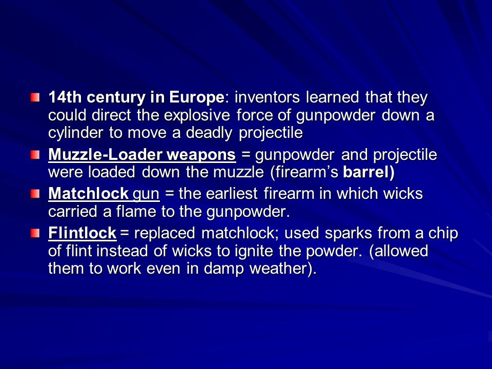 14th century in Europe: inventors learned that they could direct the explosive force of gunpowder down a cylinder to move a deadly projectile