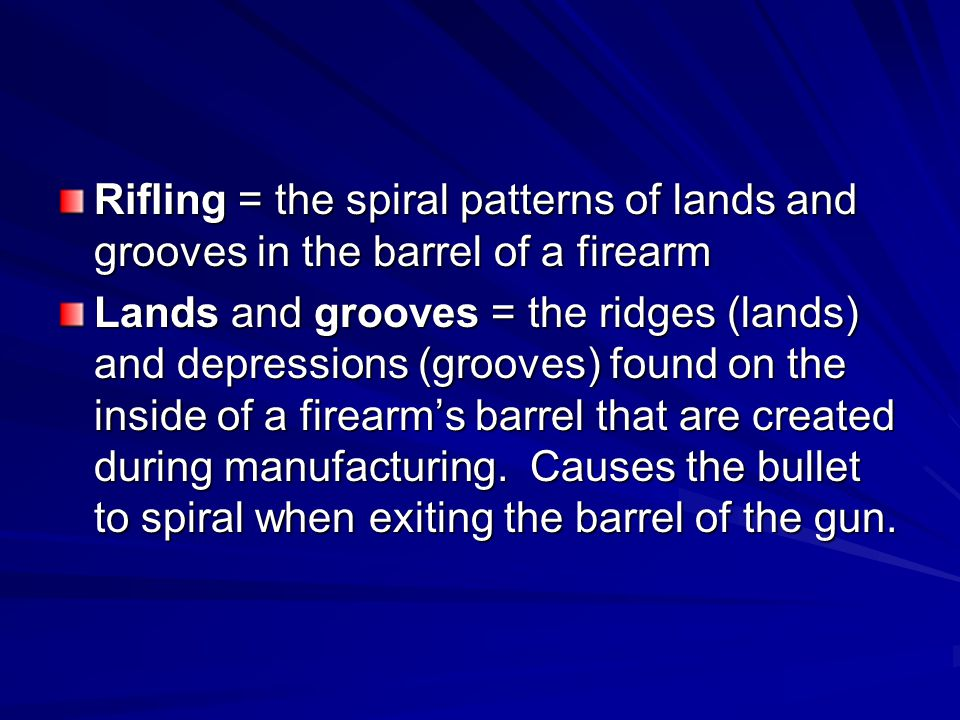 Rifling = the spiral patterns of lands and grooves in the barrel of a firearm