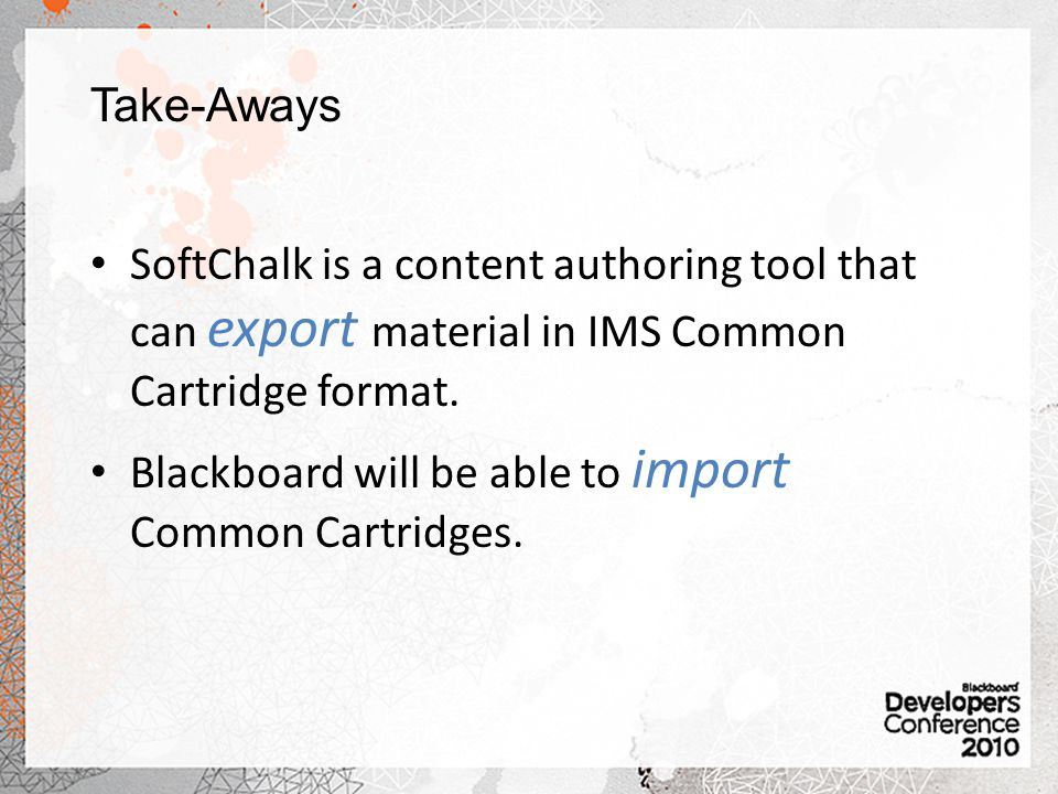 Take-Aways SoftChalk is a content authoring tool that can export material in IMS Common Cartridge format.
