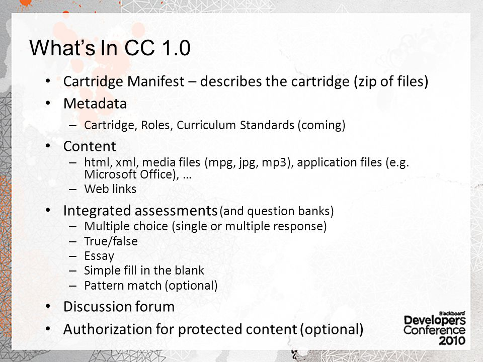 What's In CC 1.0 Cartridge Manifest – describes the cartridge (zip of files) Metadata. Cartridge, Roles, Curriculum Standards (coming)