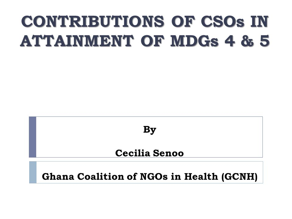 CONTRIBUTIONS OF CSOs IN ATTAINMENT OF MDGs 4 & 5