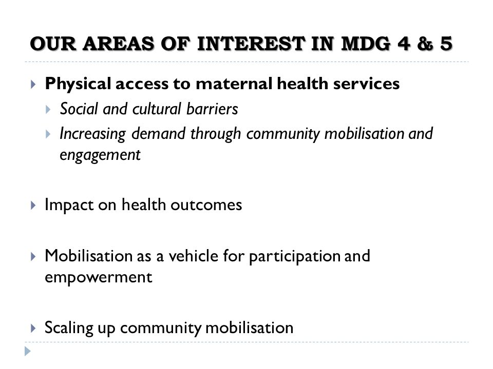 OUR AREAS OF INTEREST IN MDG 4 & 5