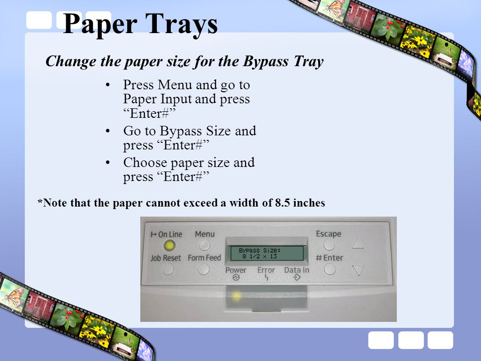 Paper Trays Change the paper size for the Bypass Tray
