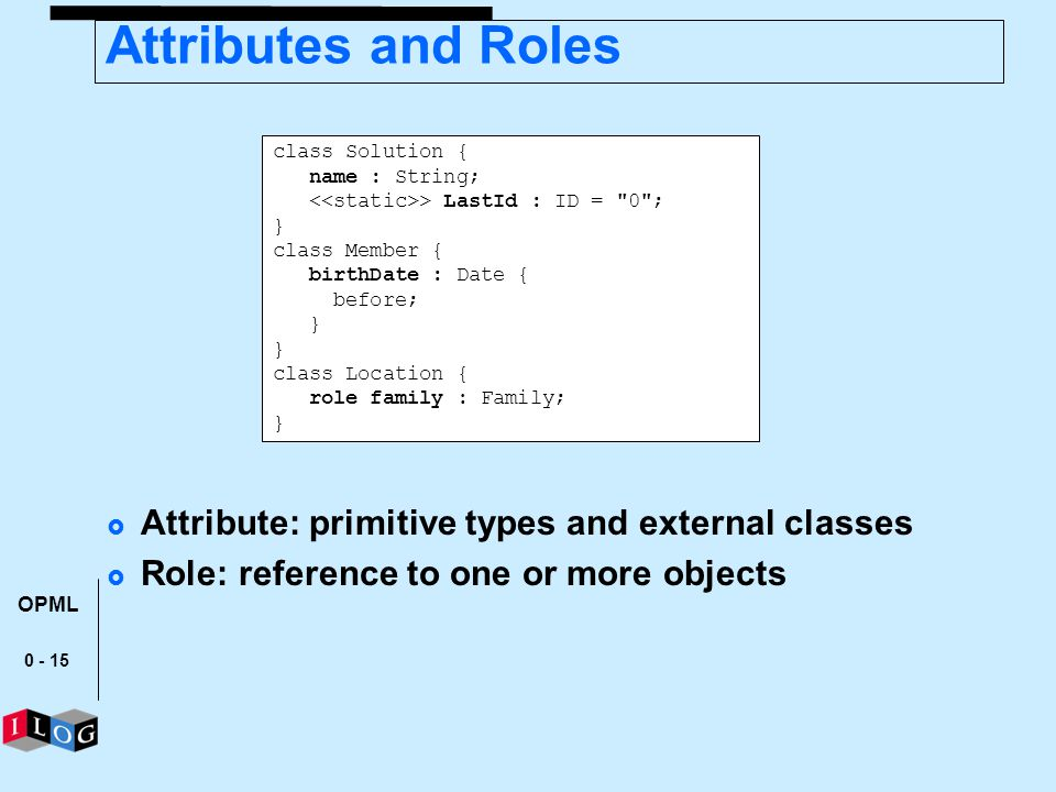 Attributes and Roles Attribute: primitive types and external classes