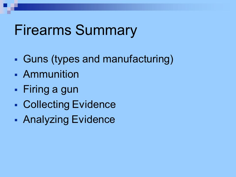 Firearms Summary Guns (types and manufacturing) Ammunition