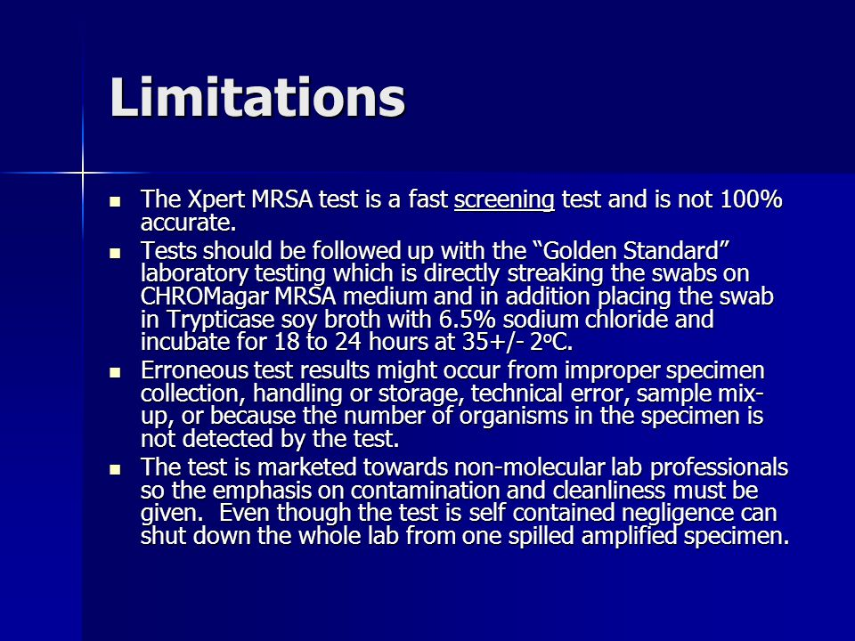 Limitations The Xpert MRSA test is a fast screening test and is not 100% accurate.