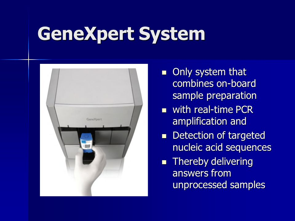 GeneXpert System Only system that combines on-board sample preparation