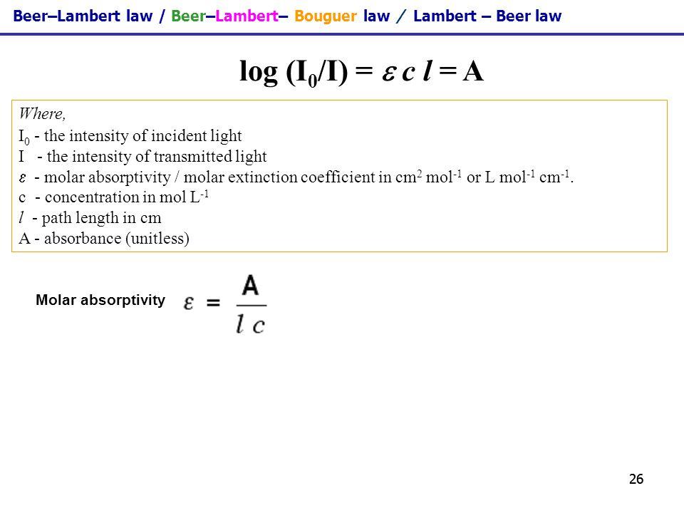 log (I0/I) =  c l = A Where, I0 - the intensity of incident light