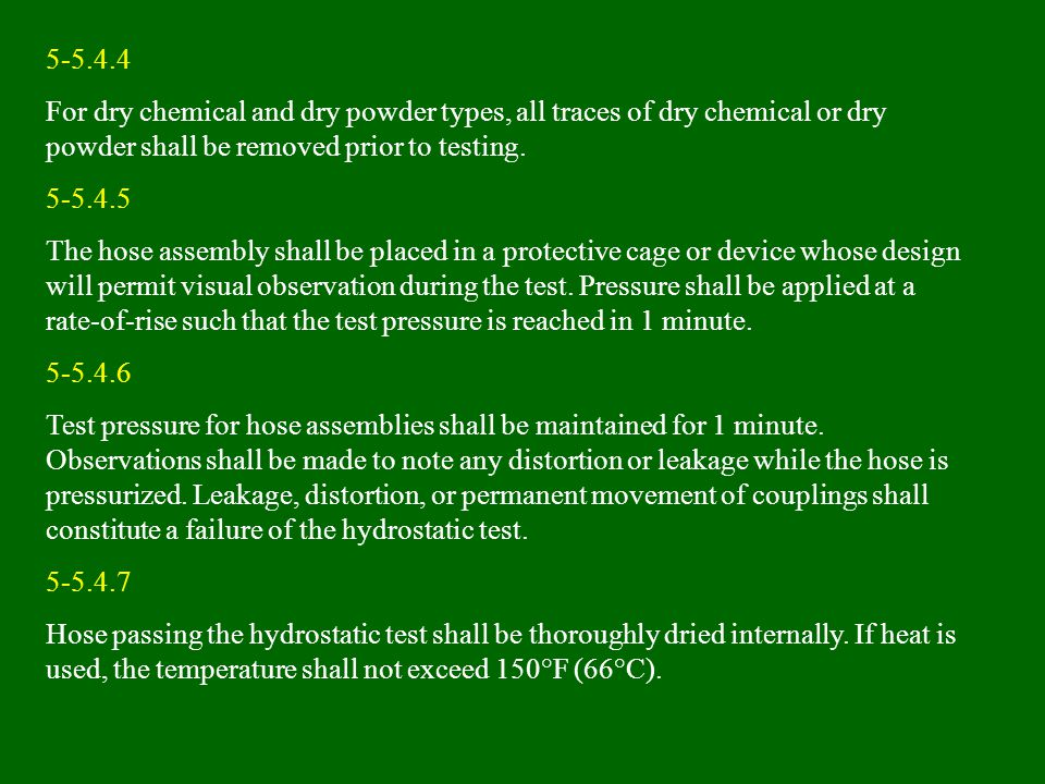 5-5.4.4 For dry chemical and dry powder types, all traces of dry chemical or dry powder shall be removed prior to testing.