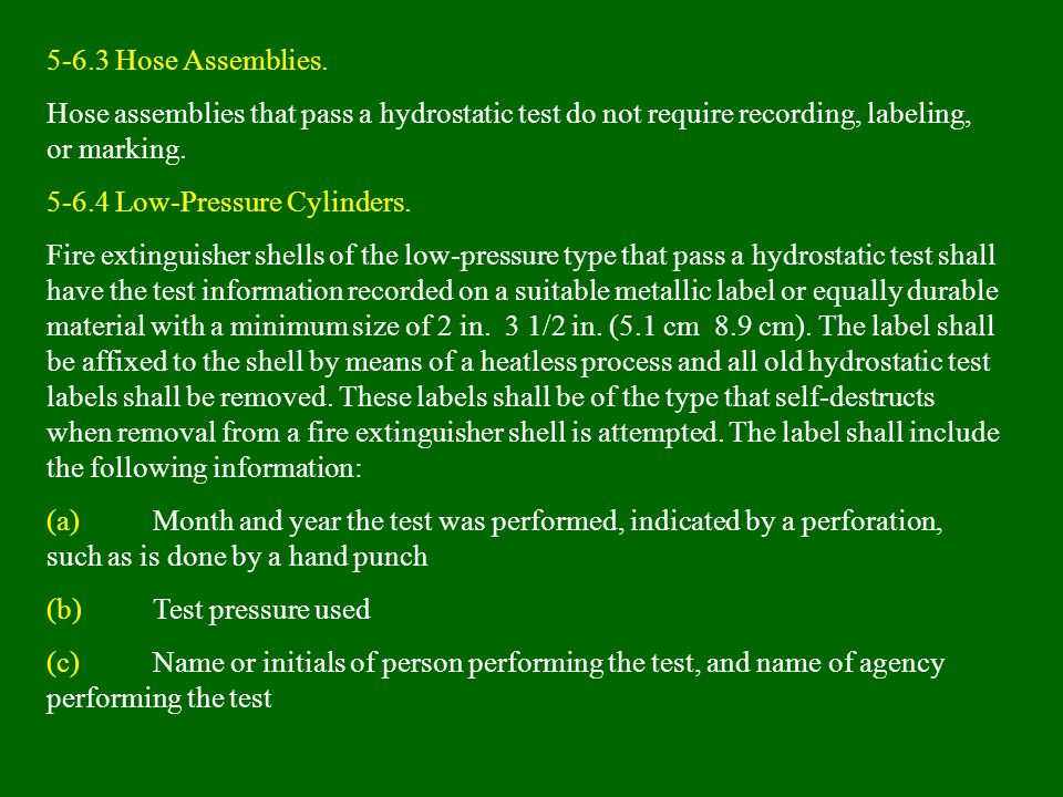 5-6.3 Hose Assemblies. Hose assemblies that pass a hydrostatic test do not require recording, labeling, or marking.