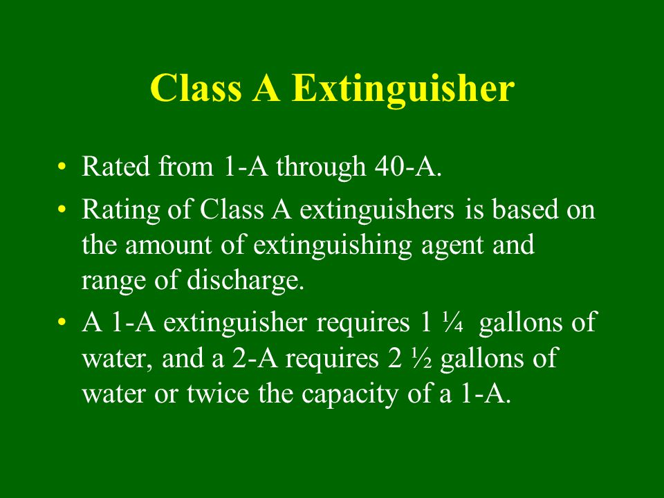 Class A Extinguisher Rated from 1-A through 40-A.