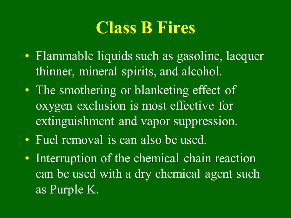 Class B Fires Flammable liquids such as gasoline, lacquer thinner, mineral spirits, and alcohol.