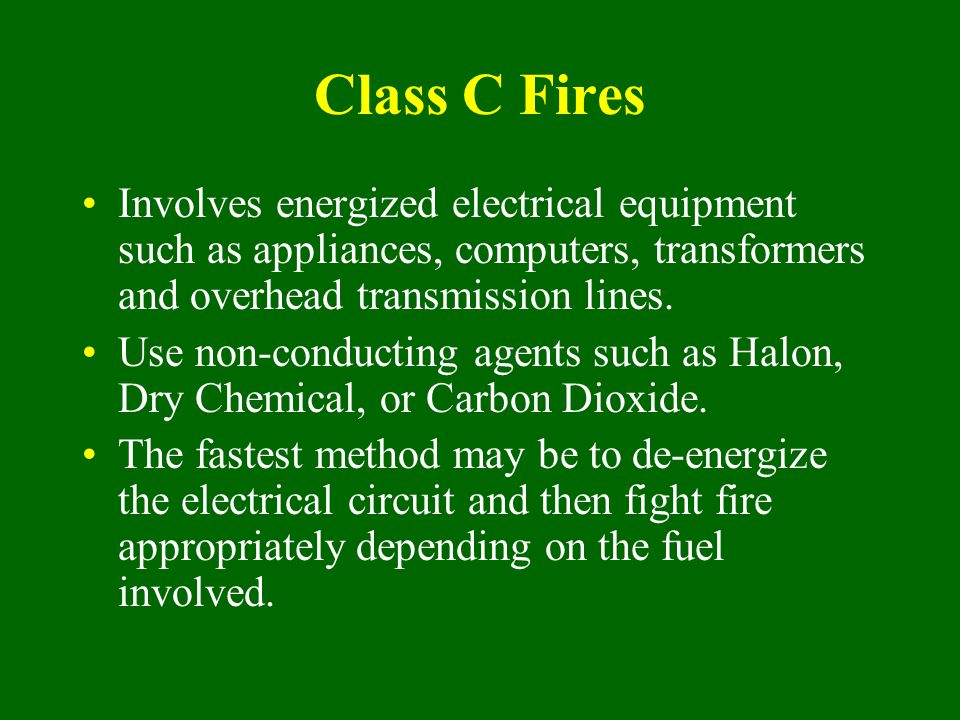Class C Fires Involves energized electrical equipment such as appliances, computers, transformers and overhead transmission lines.