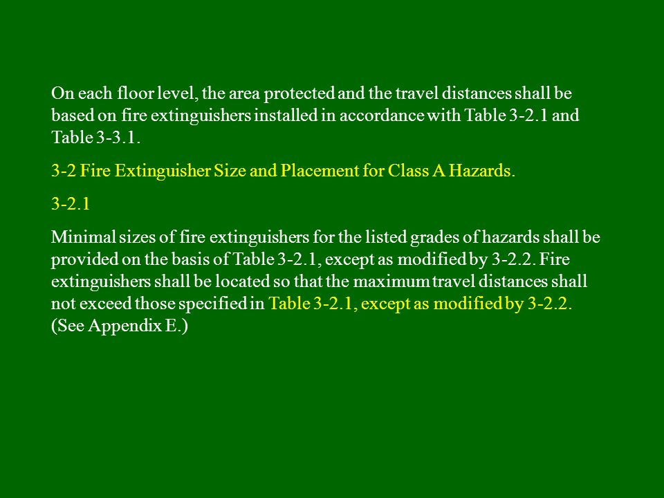 On each floor level, the area protected and the travel distances shall be based on fire extinguishers installed in accordance with Table 3-2.1 and Table 3-3.1.