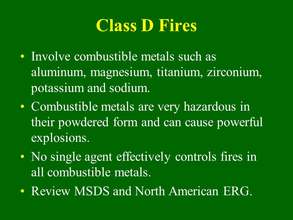 Class D Fires Involve combustible metals such as aluminum, magnesium, titanium, zirconium, potassium and sodium.