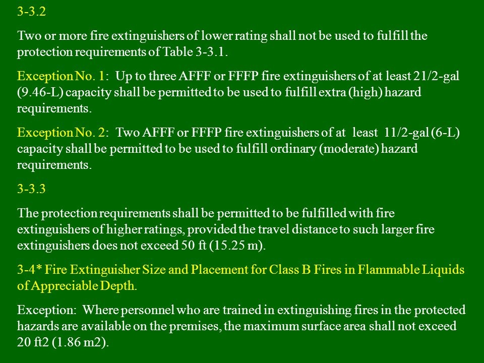 3-3.2 Two or more fire extinguishers of lower rating shall not be used to fulfill the protection requirements of Table 3-3.1.