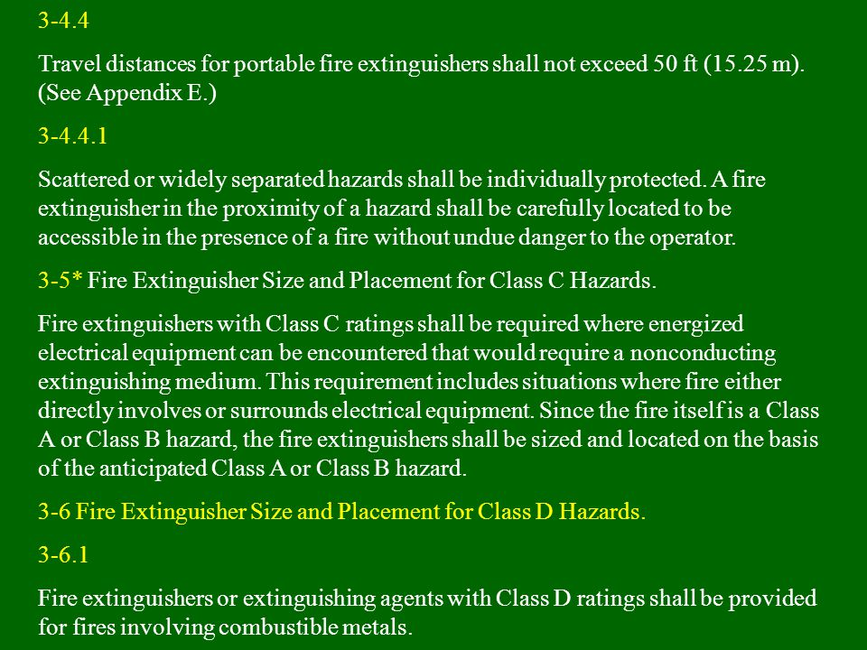 3-4.4 Travel distances for portable fire extinguishers shall not exceed 50 ft (15.25 m). (See Appendix E.)