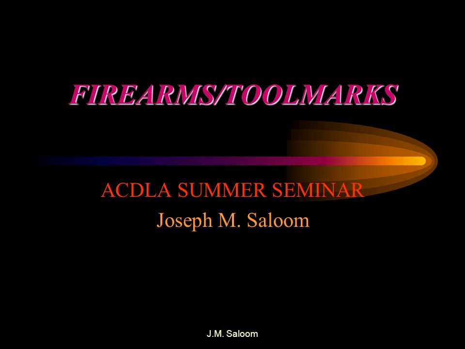 ACDLA SUMMER SEMINAR Joseph M. Saloom