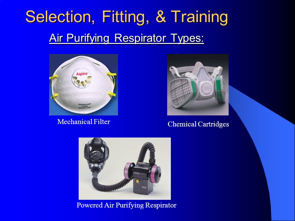 Selection, Fitting, & Training Air Purifying Respirator Types: