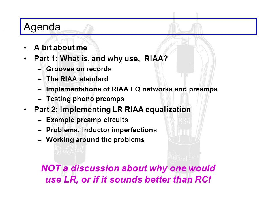 Agenda A bit about me. Part 1: What is, and why use, RIAA Grooves on records. The RIAA standard.