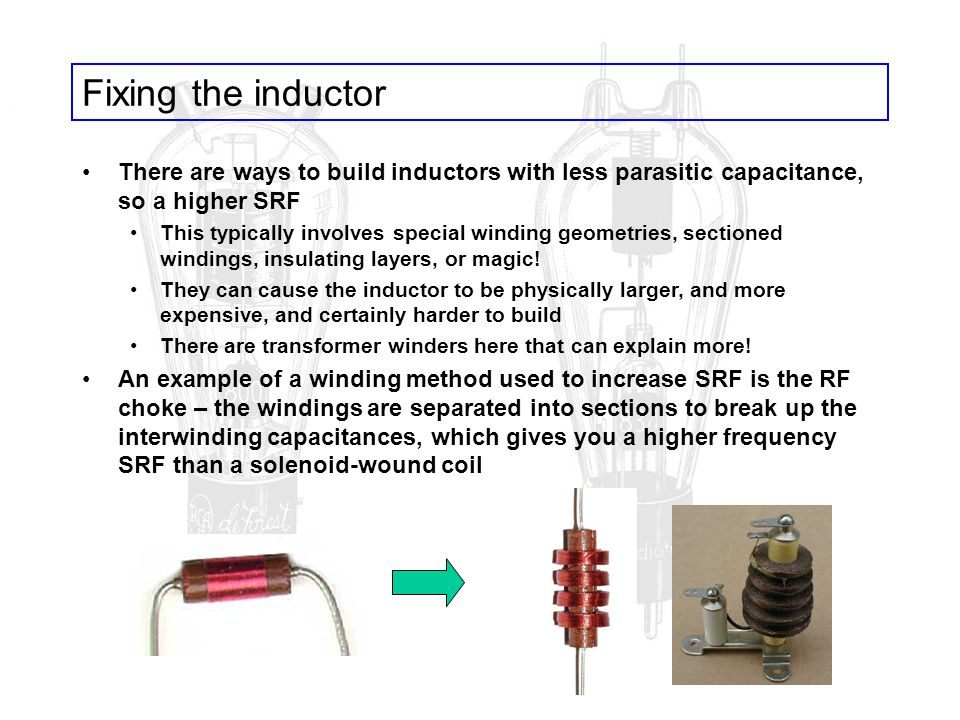 Fixing the inductor There are ways to build inductors with less parasitic capacitance, so a higher SRF.