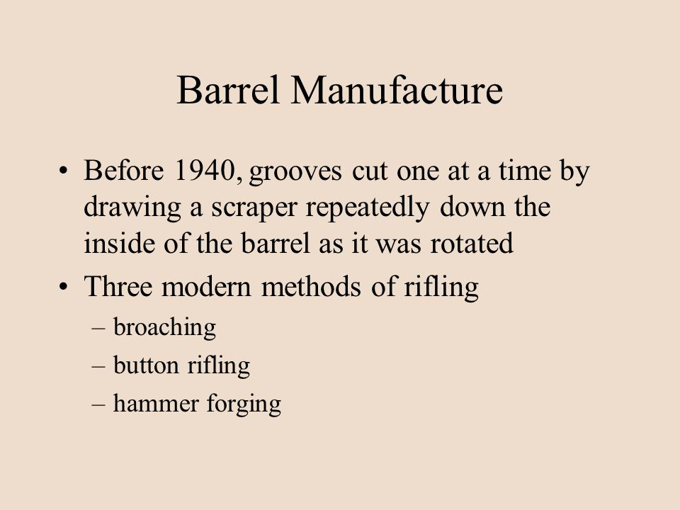 Barrel Manufacture Before 1940, grooves cut one at a time by drawing a scraper repeatedly down the inside of the barrel as it was rotated.