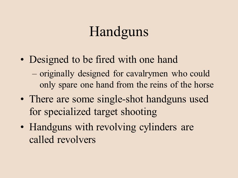 Handguns Designed to be fired with one hand