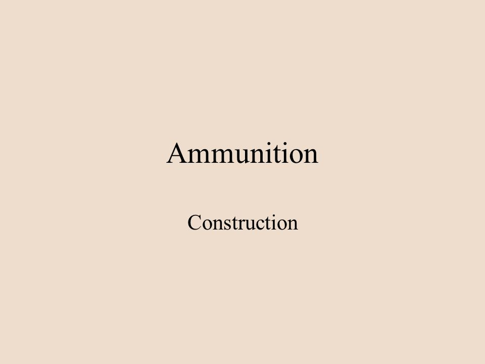 Ammunition Construction