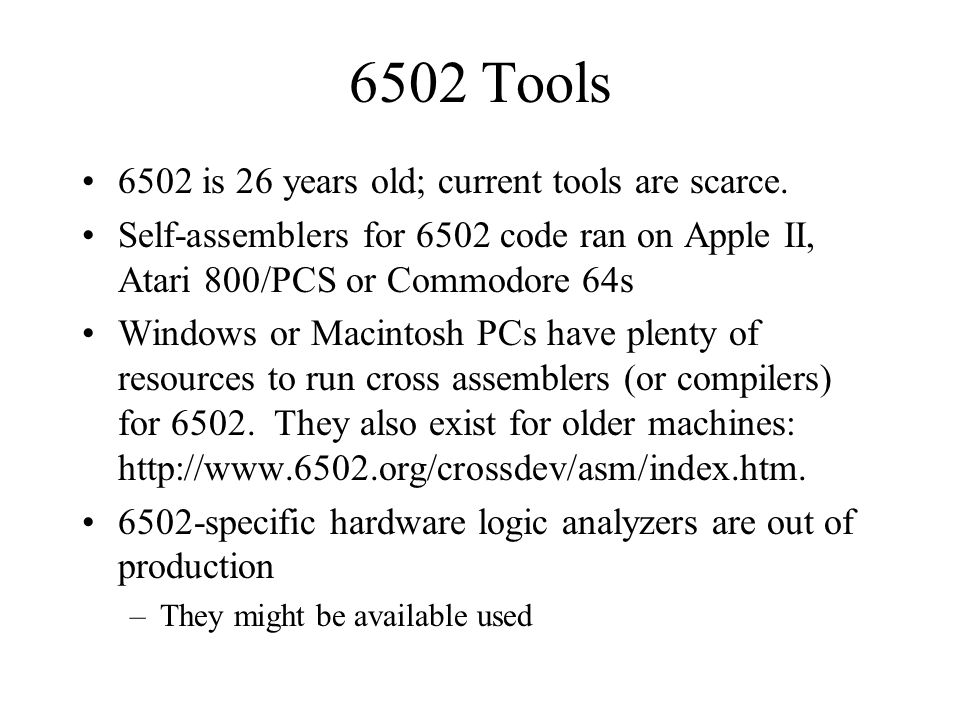 6502 Tools 6502 is 26 years old; current tools are scarce.