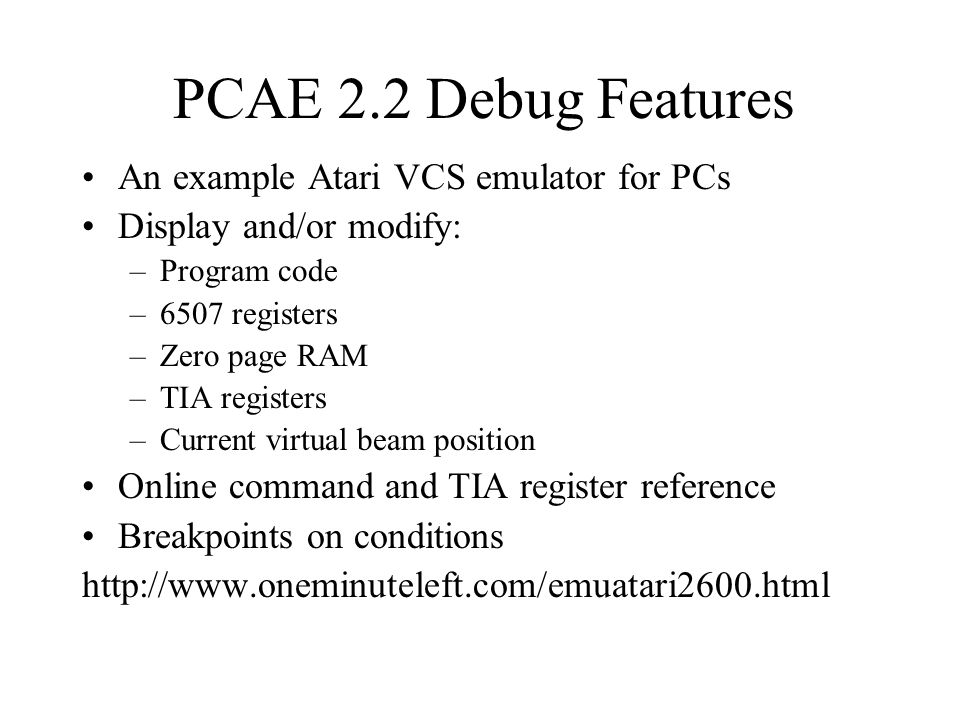 PCAE 2.2 Debug Features An example Atari VCS emulator for PCs
