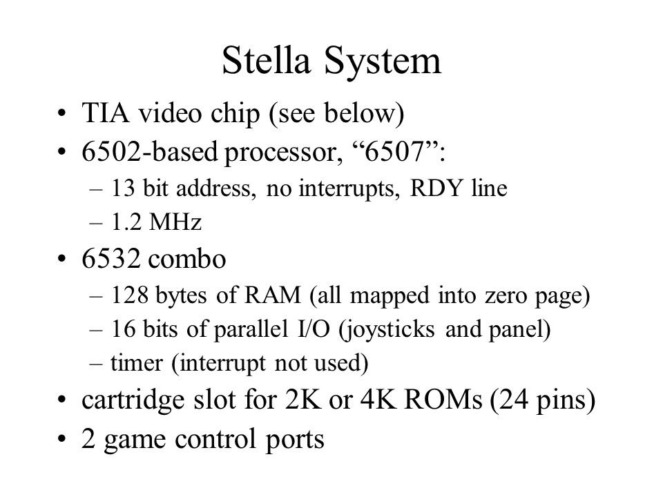 Stella System TIA video chip (see below) 6502-based processor, 6507 :