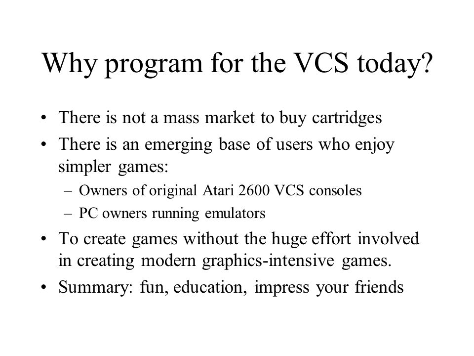 Why program for the VCS today
