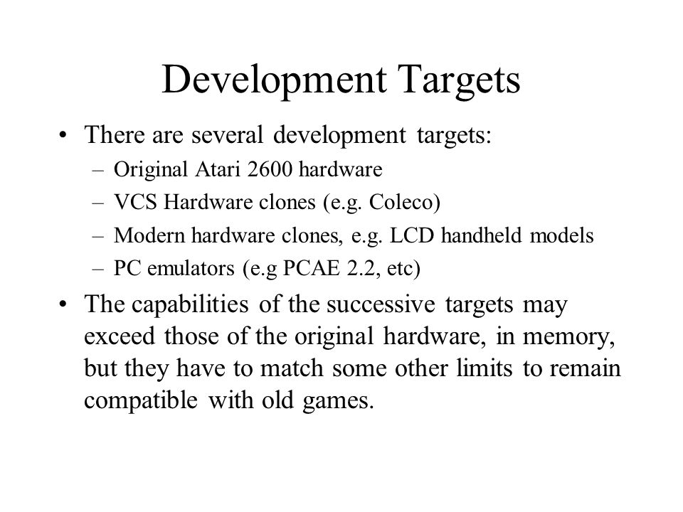 Development Targets There are several development targets: