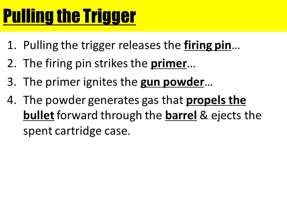 Pulling the Trigger Pulling the trigger releases the firing pin…