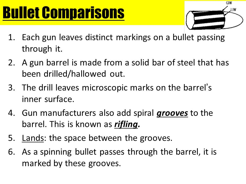 Bullet Comparisons Each gun leaves distinct markings on a bullet passing through it.