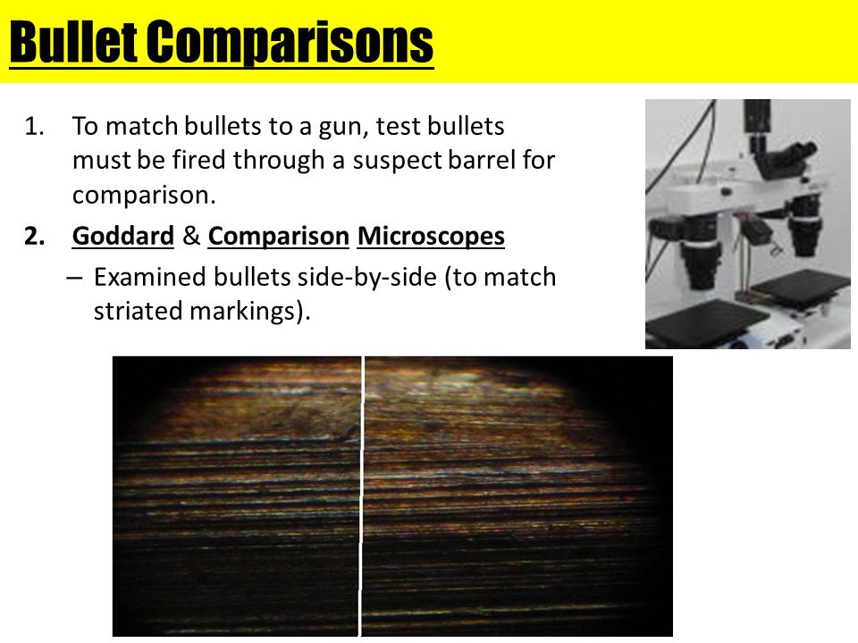 Bullet Comparisons To match bullets to a gun, test bullets must be fired through a suspect barrel for comparison.