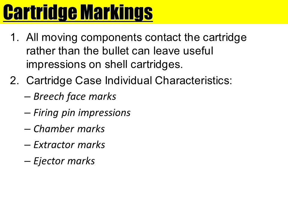 Cartridge Markings All moving components contact the cartridge rather than the bullet can leave useful impressions on shell cartridges.