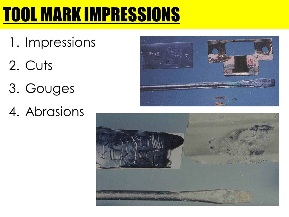 TOOL MARK IMPRESSIONS Impressions Cuts Gouges Abrasions