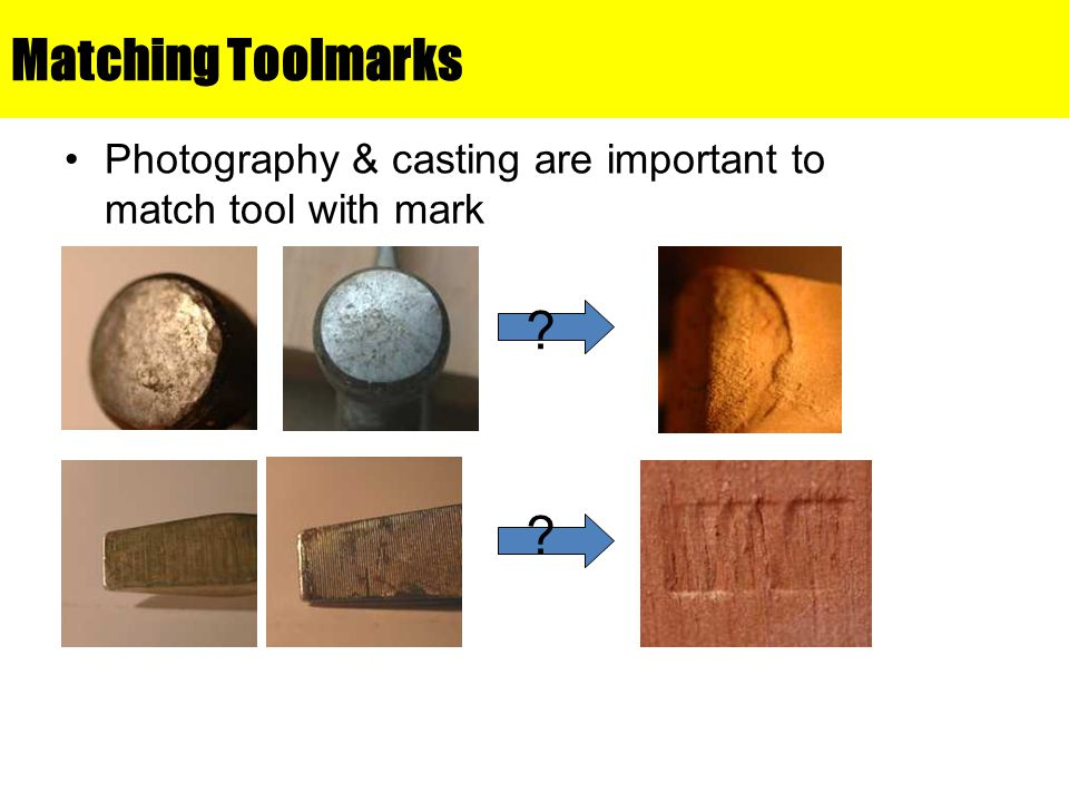 Matching Toolmarks Photography & casting are important to match tool with mark