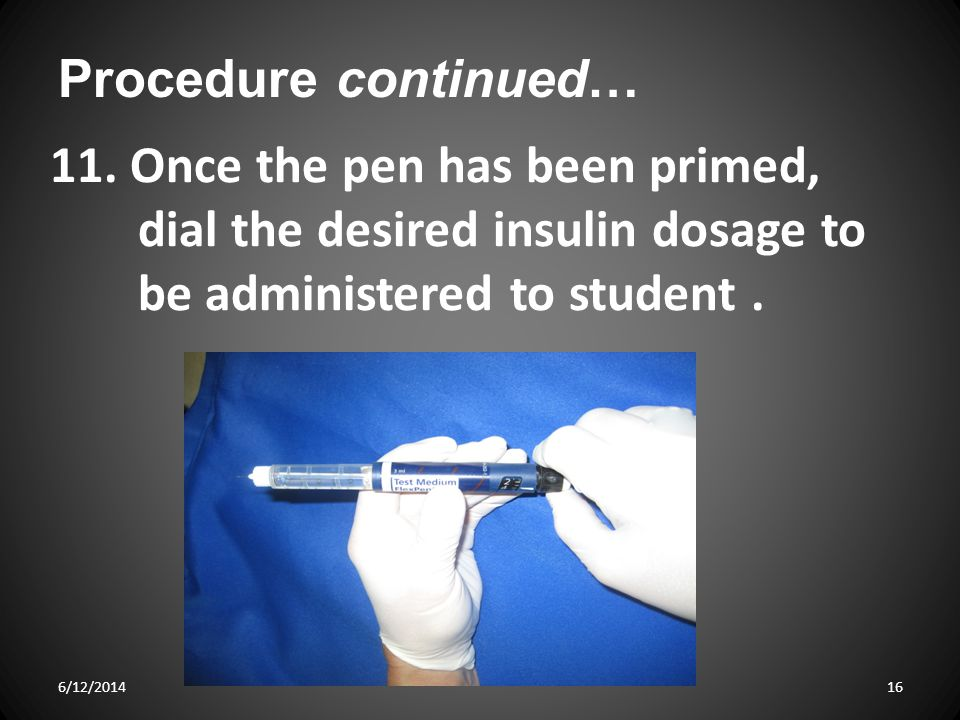 Procedure continued… 11. Once the pen has been primed, dial the desired insulin dosage to be administered to student .