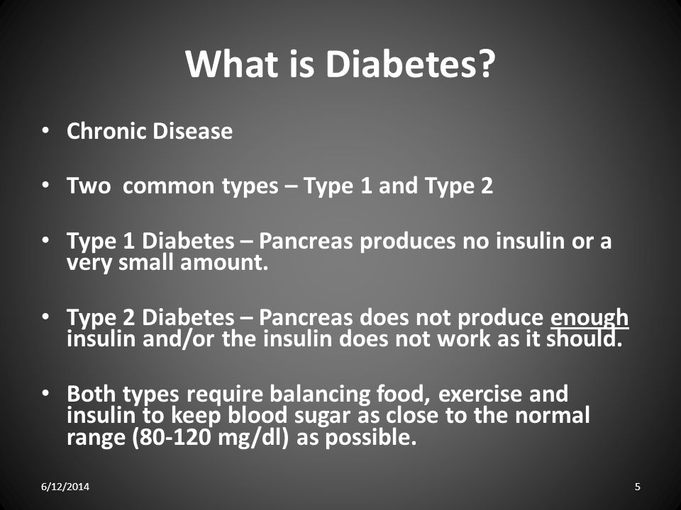 What is Diabetes Chronic Disease Two common types – Type 1 and Type 2