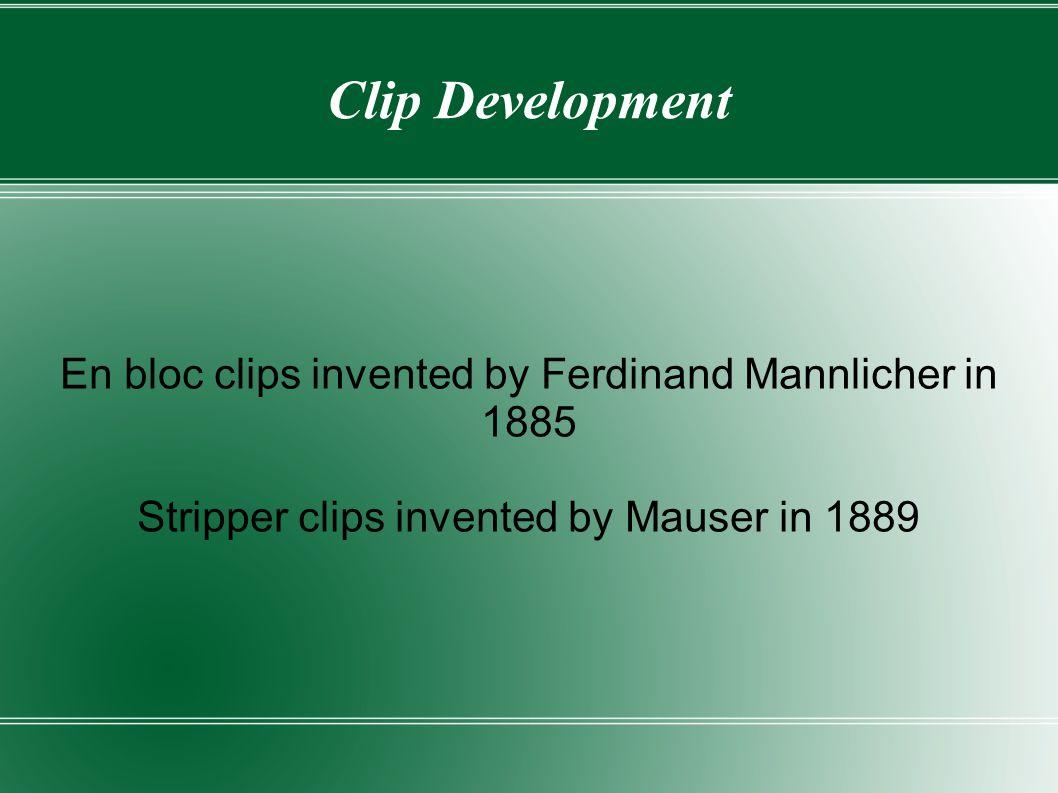 Clip Development En bloc clips invented by Ferdinand Mannlicher in 1885.