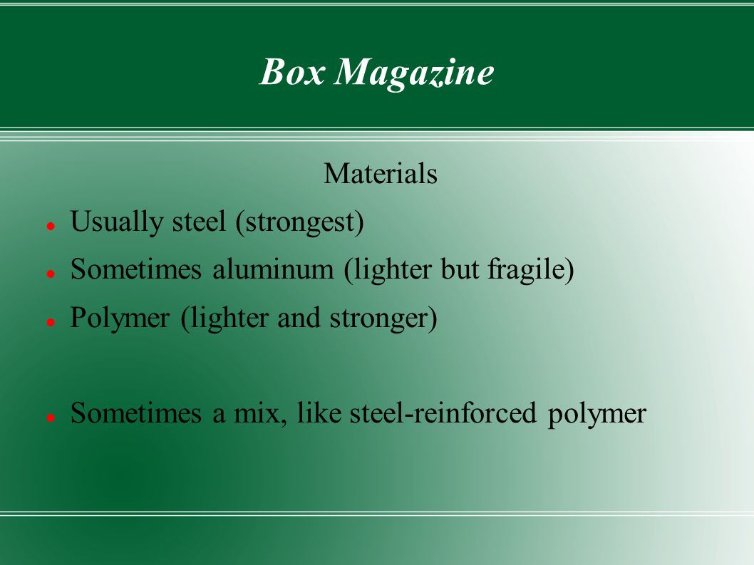 Box Magazine Materials Usually steel (strongest)