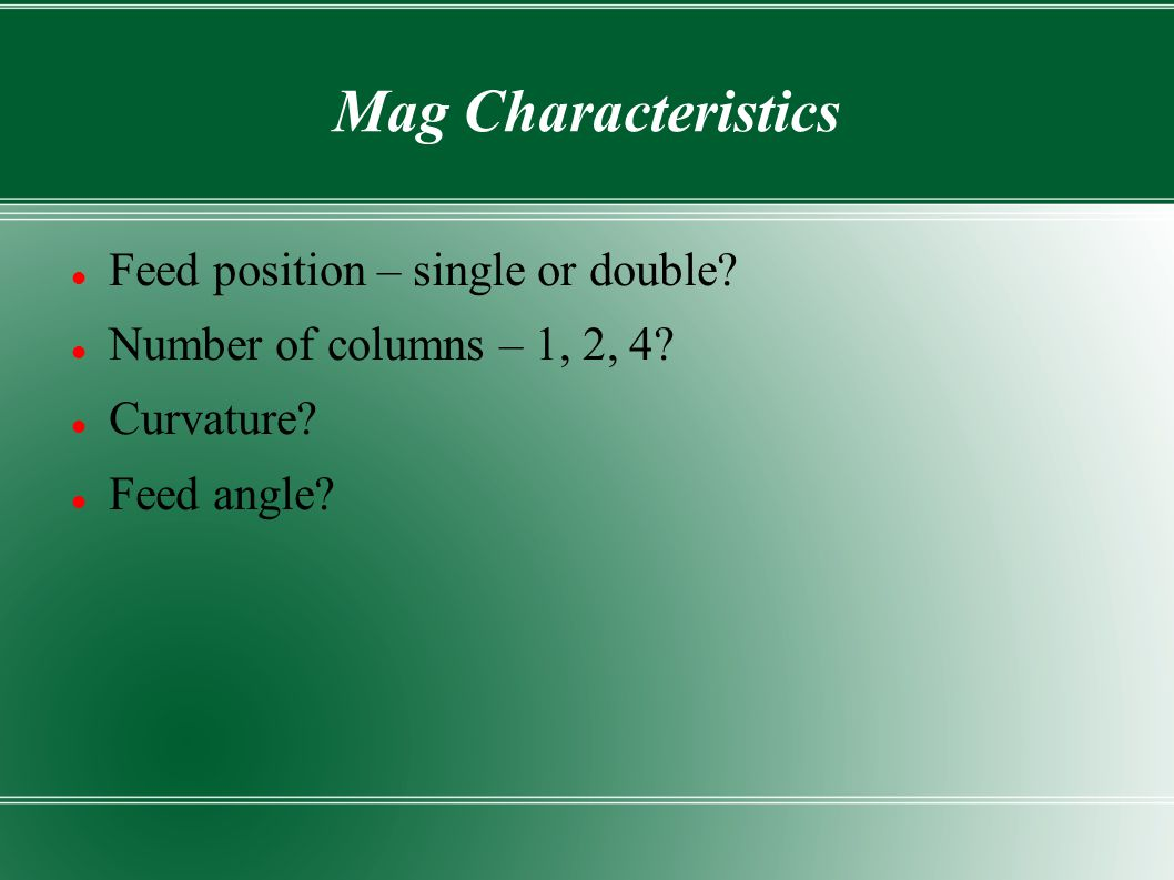 Mag Characteristics Feed position – single or double